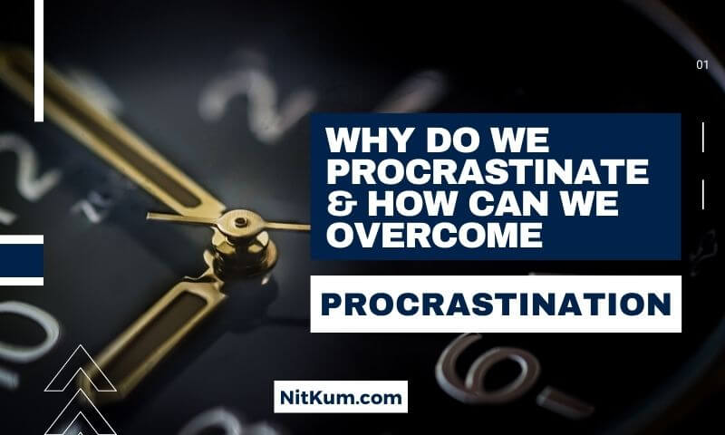 How To Overcome Procrastination & How Can We Use It In Some Cases For Better Outcome